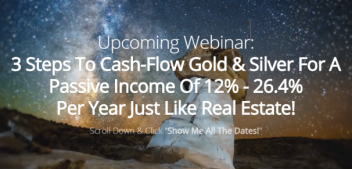 Discover How YOU Can Cash-Flow Gold & Silver For A Passive Income Of 12% – 26.4% Per Year Just Like Real Estate…