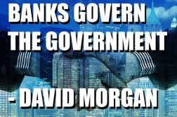 Banks Govern the Government