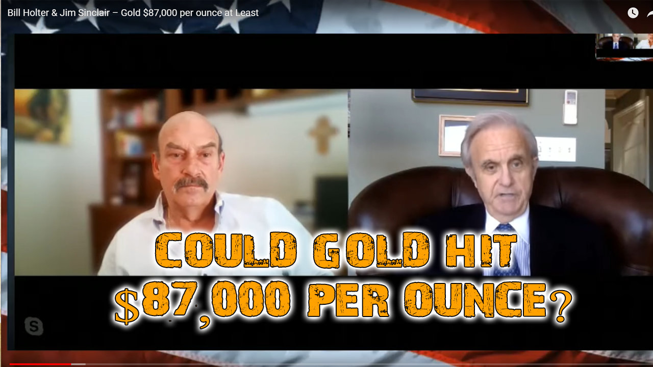 Bill Holter and Jim Sinclair: Gold $87,000 Per Ounce (at Least)